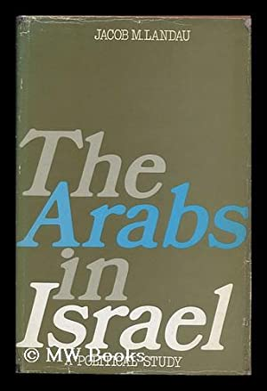 The Arabs in Israel: a Political Study: Landau, Jacob M.