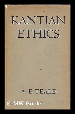 Kantian Ethics: Teale, A. E.