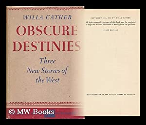Obscure Destinies / Willa Cather: Cather, Willa (1873-1947)