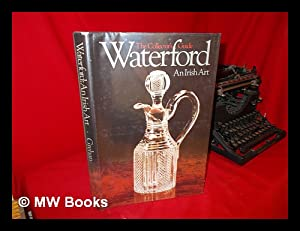 Waterford : an Irish Art / Text: Grehan, Ida. Terry