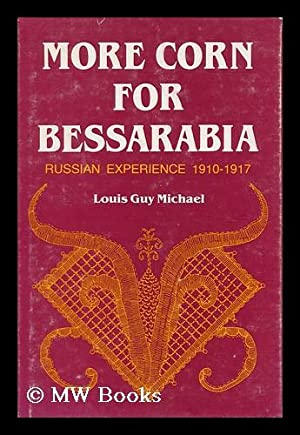 More Corn for Bessarabia : Russian Experience,: Michael, Louis Guy