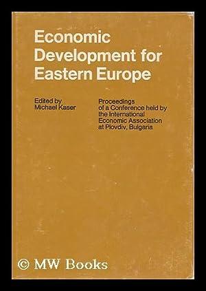 Economic Development for Eastern Europe : Proceedings: Kaser, Michael