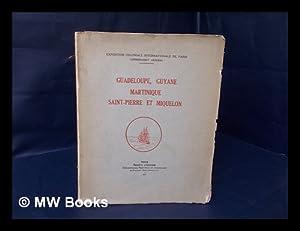 Guadeloupe, Guyane, Martinique, Saint-Pierre Et Miquelon /: Exposition Coloniale Internationale