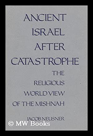 Ancient Israel after Catastrophe : the Religious: Neusner, Jacob