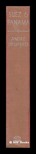 Suez and Panama / by Andre Siegfried; Translated from the French by H. H. and Doris Hemming: ...