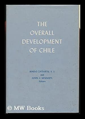 He Overall Development of Chile / Mario Zañartu and John J. Kennedy, Editors. ...