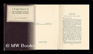 Lysistrata; Or, Woman's Future and Future Woman: Ludovici, Anthony Mario