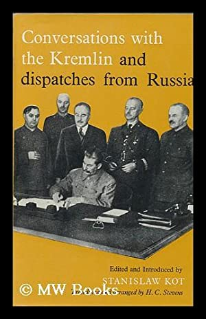 Conversations with the Kremlin : and Dispatches: Kot, Stanislaw