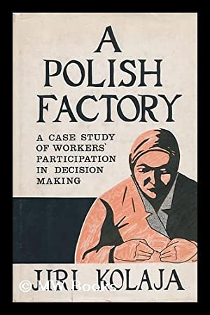 A Polish Factory : a Case Study: Kolaja, Jiri Thomas