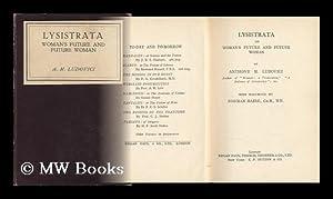 Lysistrata; Or, Woman's Future and Future Woman,: Ludovici, Anthony Mario