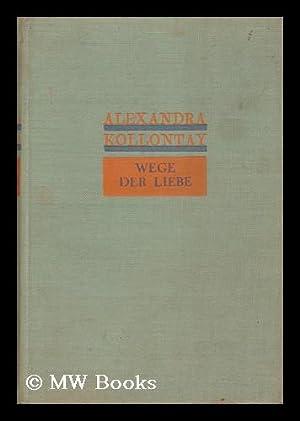 Wege Der Liebe : Drei Erzahlungen /: Kollontai, A. (Aleksandra)