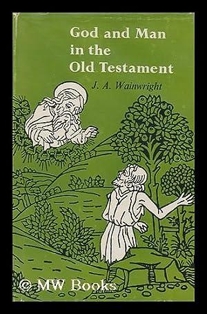 God and Man in the Old Testament: Wainwright, Joseph Allan.