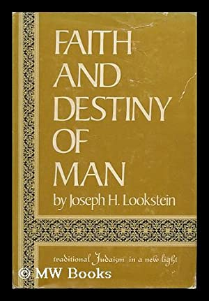 Faith and Destiny of Man; Traditional Judaism in a New Light, by Joseph H. Lookstein: Lookstein, ...