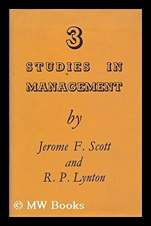 Three Studies in Management, by Jerome F.: Scott, Jerome Fentress.