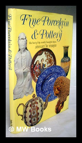 Fine porcelain and pottery : the best: Fisher, Stanley W.