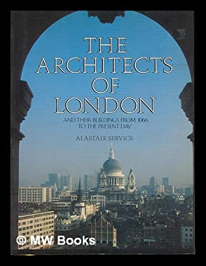 The architects of London and their buildings from 1066 to the present day / Alastair Service ;...