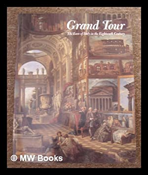Grand tour : the lure of Italy in the eighteenth century / edited by Andrew Wilton and Ilaria ...