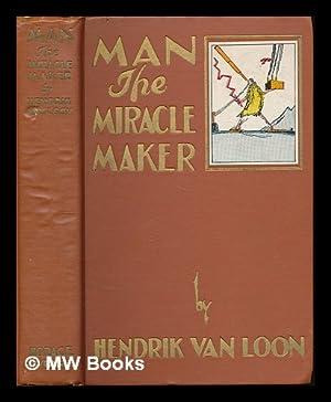 Man, the miracle maker: Van Loon, Hendrik