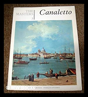 The Masters 3 : Canaletto. [The world's: Canaletto (1697-1768)