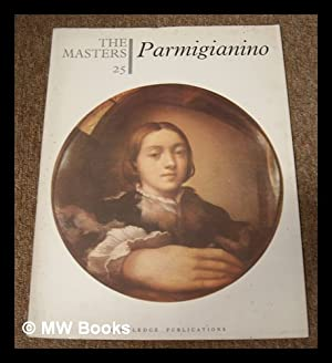 The Masters 25 : Parmigianino. [The world's: Parmigianino (1503-1540)