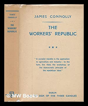 The workers' republic : a selection from: Connolly, James (1868-1916)