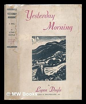 Yesterday morning / by Lynn Doyle: Doyle, Lynn (1873-1961)