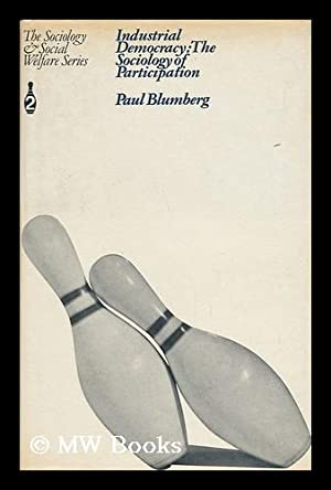 Industrial Democracy: the Sociology of Participation: Blumberg, Paul