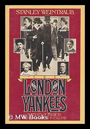 The London Yankees : Portraits of American: Weintraub, Stanley (1929-)