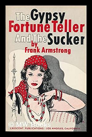 The Gypsy Fortune Teller and the Sucker / by Frank Armstrong: Armstrong, Frank