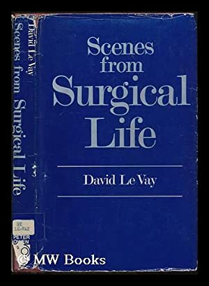 Scenes from surgical life / David Le Vay: Le Vay, David (1915-2001)
