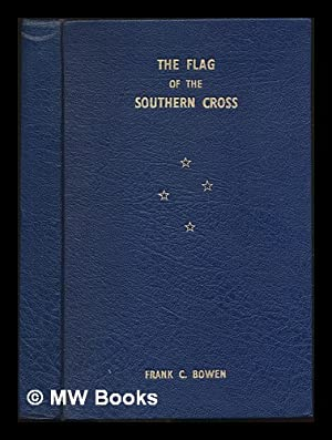The flag of the Southern Cross : Bowen, Frank Charles