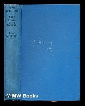 From Gibraltar to Suez : the battle: Strabolgi, Joseph Montague