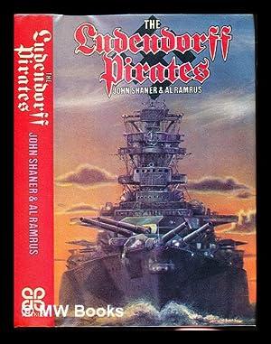 The 'Ludendorff' pirates / [by] Al Ramrus and John Shaner: Ramrus, Al. Shaner, John