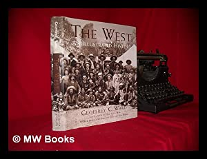 The West : an illustrated history /: Ward, Geoffrey