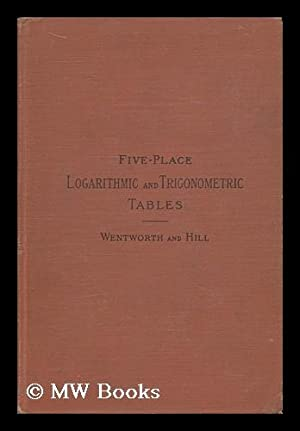 Five-Place Logarithmic and Trigonometric Tables / Arranged: Wentworth, George Albert