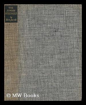 The Jewish Struggle, by Jeremiah Ben-Jacob: Ben-Jacob, Jeremiah