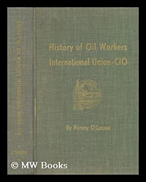 History of Oil Workers Intl. Union (CIO): O'Connor, Harvey (1897-)