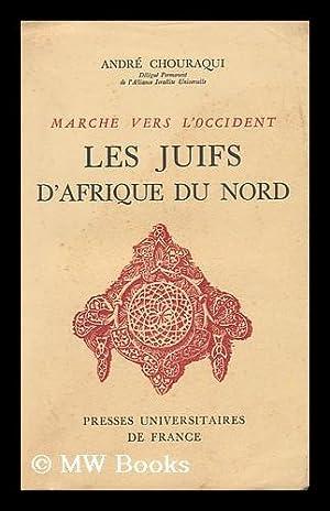Les Juifs D'Afrique Du Nord; Marche Vers: Chouraqui, Andre (1917-2007)