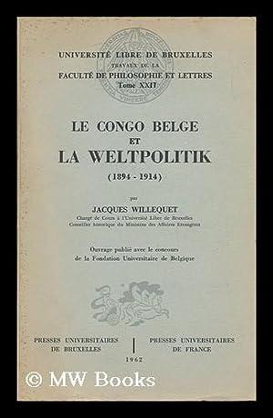 Le Congo Belge Et La Weltpolitik, 1894-1914: Willequet, Jacques