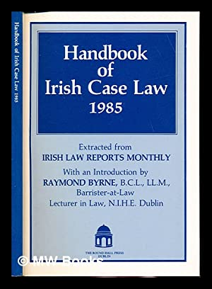 Handbook of Irish case law 1985 : Byrne, Raymond