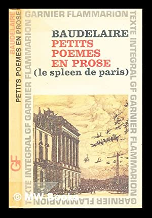 Petits poemes en prose : (Le spleen: Baudelaire, Charles (1821-1867).