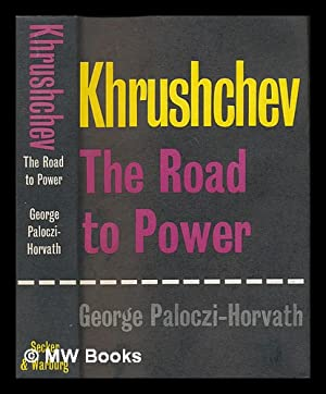 Khrushchev : the road to power /: Paloczi-Horvath, George (1908-1973)