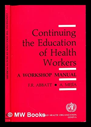 Continuing the education of health workers : Abbatt, Fred R.