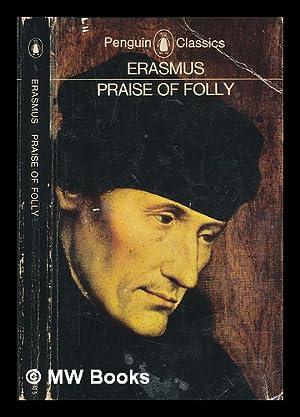 Praise of folly / Erasmus; translated by: Erasmus, Desiderius (-1536);