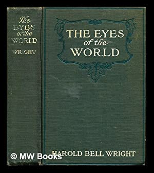 The eyes of the world / by: Wright, Harold Bell