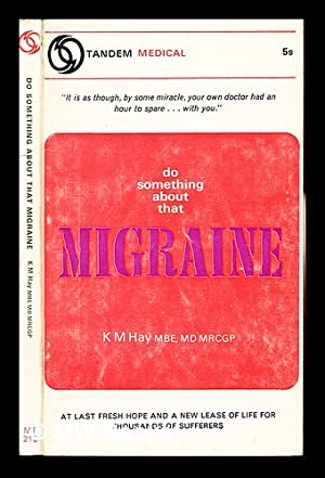 Do something about that migraine / K.M.: Hay, Kenneth Michael.