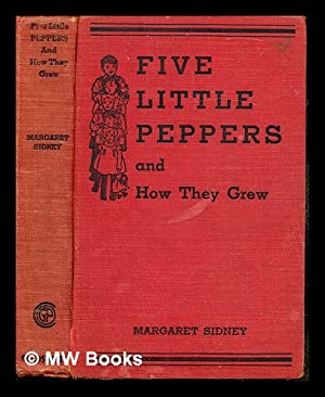Five little Peppers and how they grew: Sidney, Margaret (1844-1924)