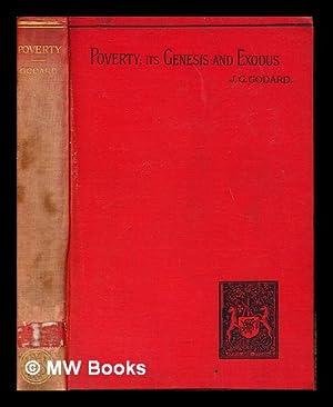 Poverty : its genesis and exodus. An: Godard, John George