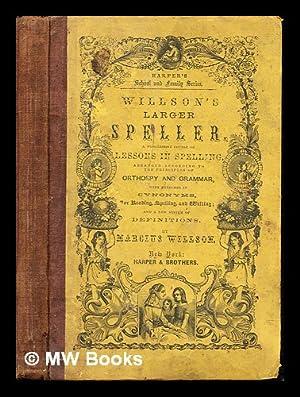 Willson's Larger Speller: a progressive course of: Willson, Marcius