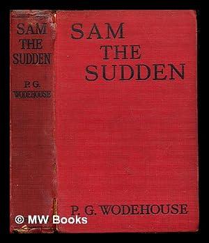 Sam the sudden / by P. G.: Wodehouse, Pelham Grenville